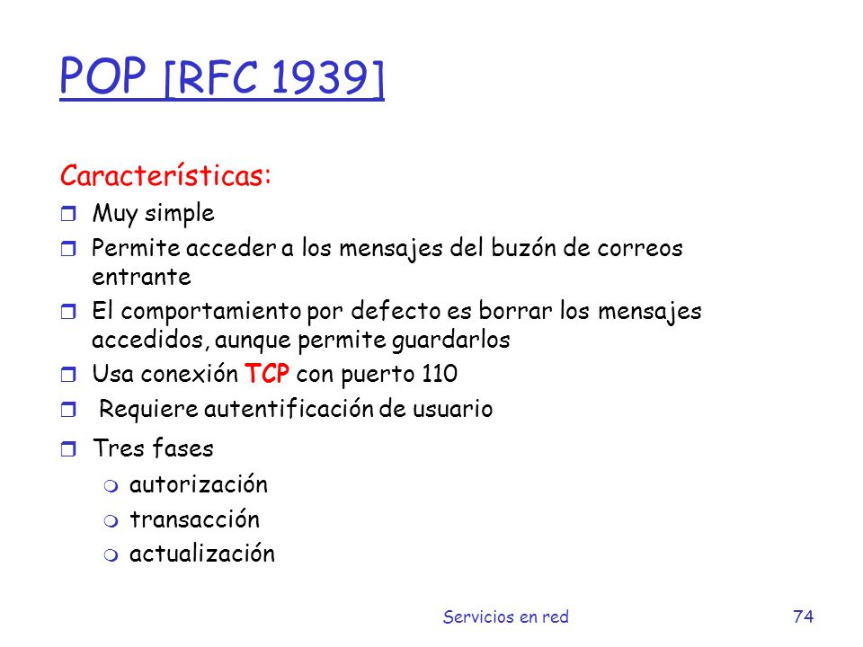 POP [RFC 1939] Características: Muy simple